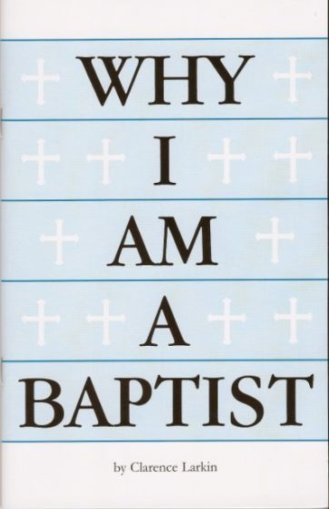 Why I Am A Baptist By Clarence Larkin