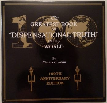 The Greatest Book on Dispensational Truth by Clarence Larkin