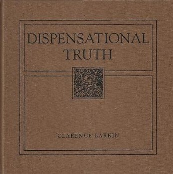 Dispensational Truth by Clarence Larkin